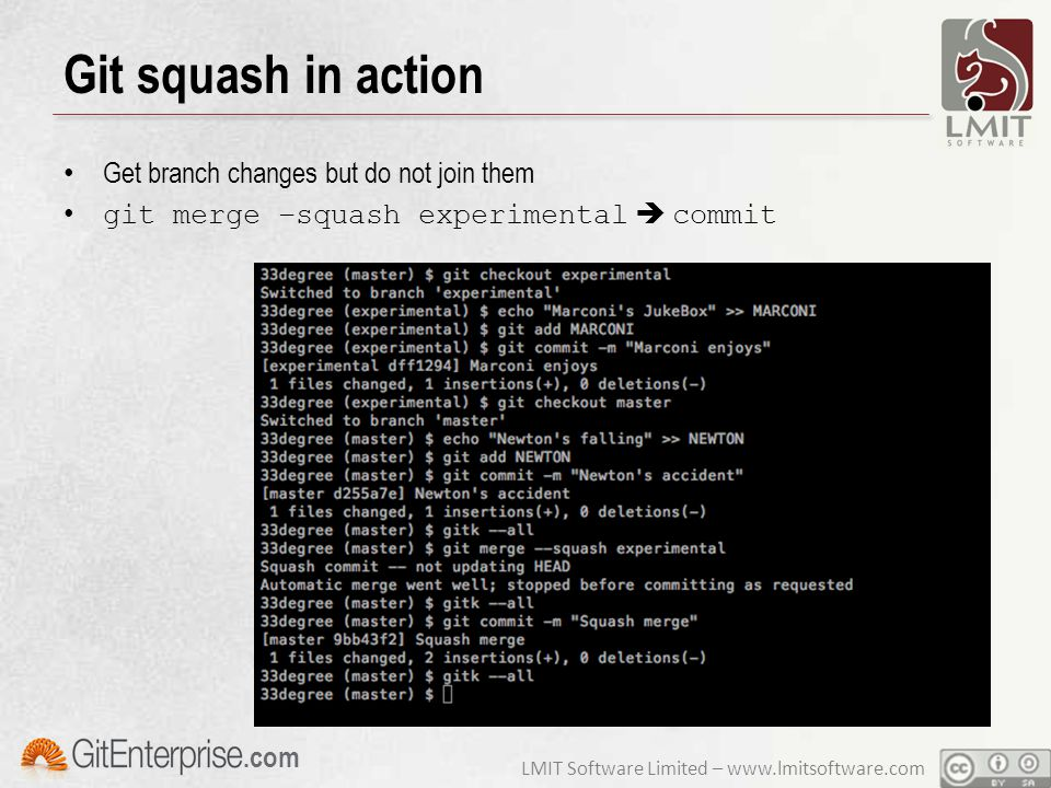 LMIT Software Limited – www.lmitsoftware.com.com Git squash in action Get branch changes but do not join them git merge –squash experimental  commit