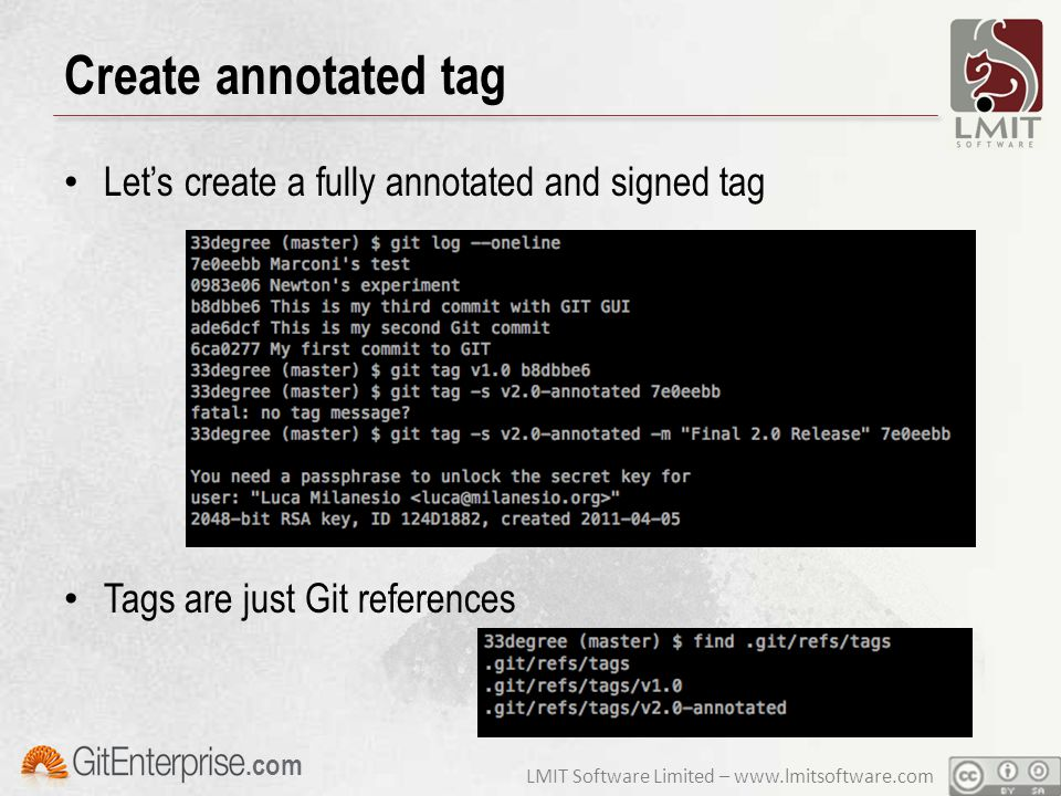 LMIT Software Limited – www.lmitsoftware.com.com Create annotated tag Let's create a fully annotated and signed tag Tags are just Git references