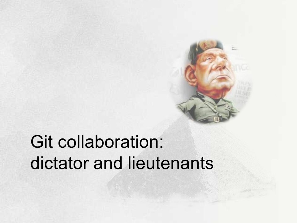 Git collaboration: dictator and lieutenants