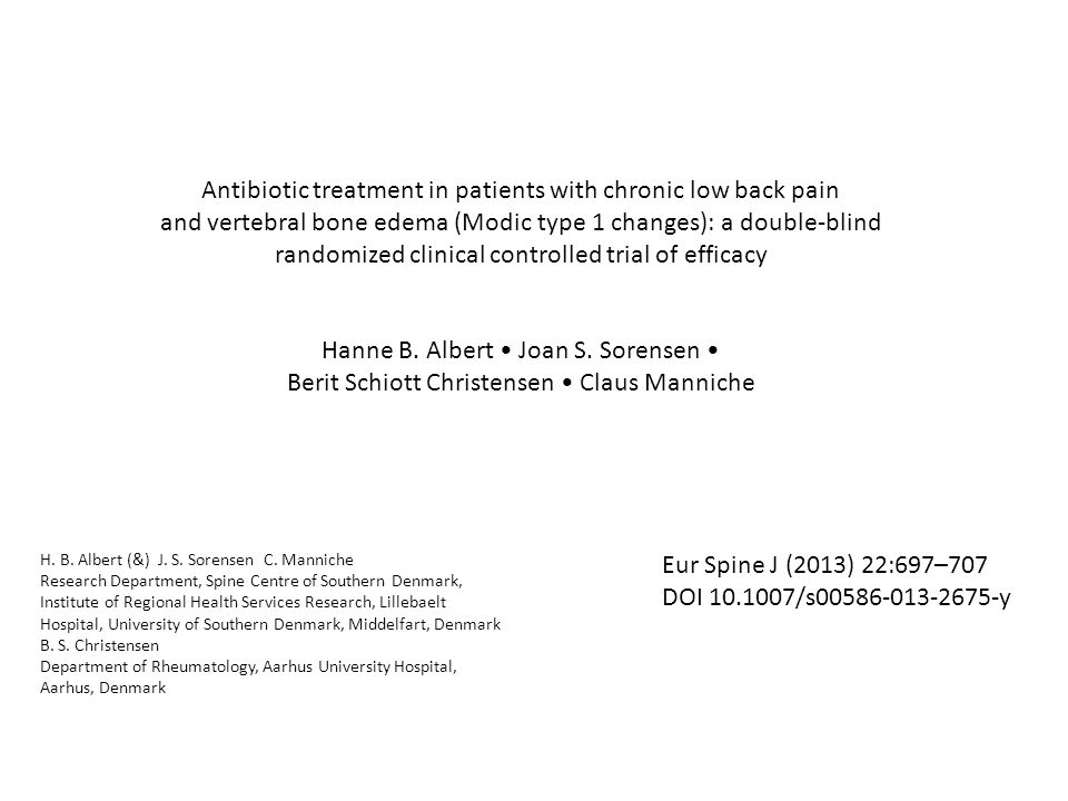 Antibiotic treatment in patients with chronic low back pain and vertebral bone edema (Modic type 1 changes): a double-blind randomized clinical controlled trial of efficacy Hanne B.