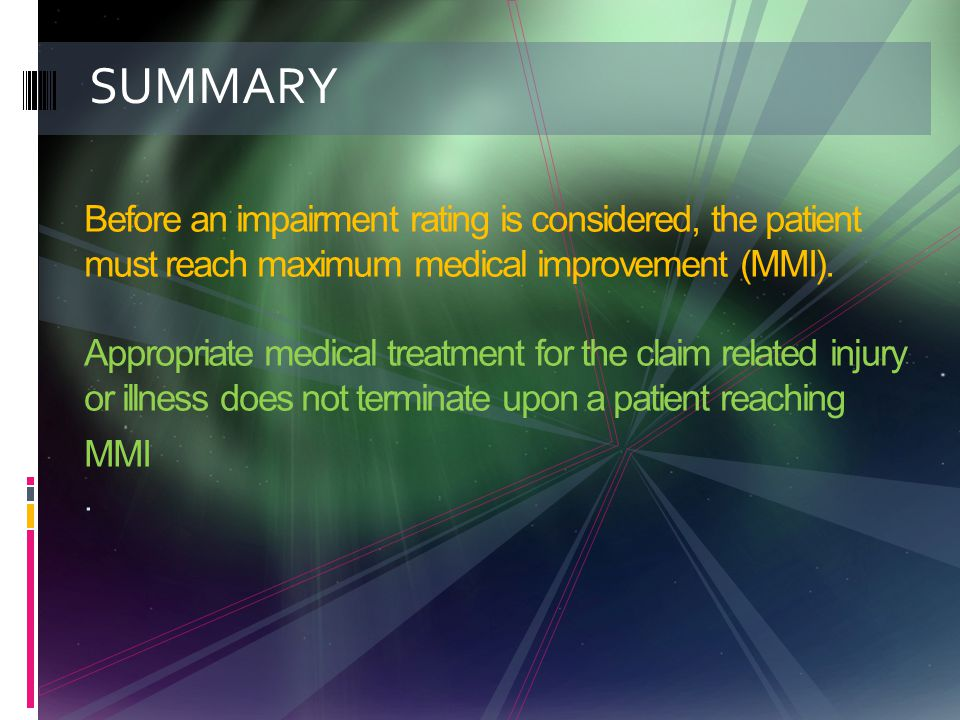 SUMMARY Before an impairment rating is considered, the patient must reach maximum medical improvement (MMI).