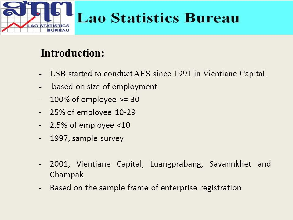 -LSB started to conduct AES since 1991 in Vientiane Capital. - based on size of employment -100% of employee >= 30 -25% of employee 10-29 -2.5% of emp