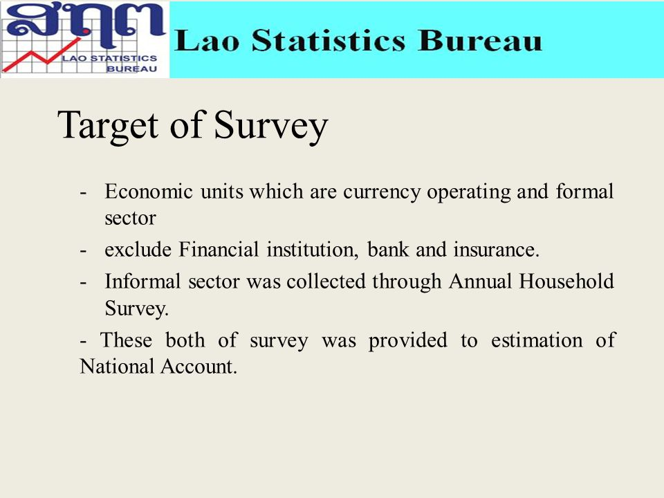 Target of Survey -Economic units which are currency operating and formal sector -exclude Financial institution, bank and insurance.