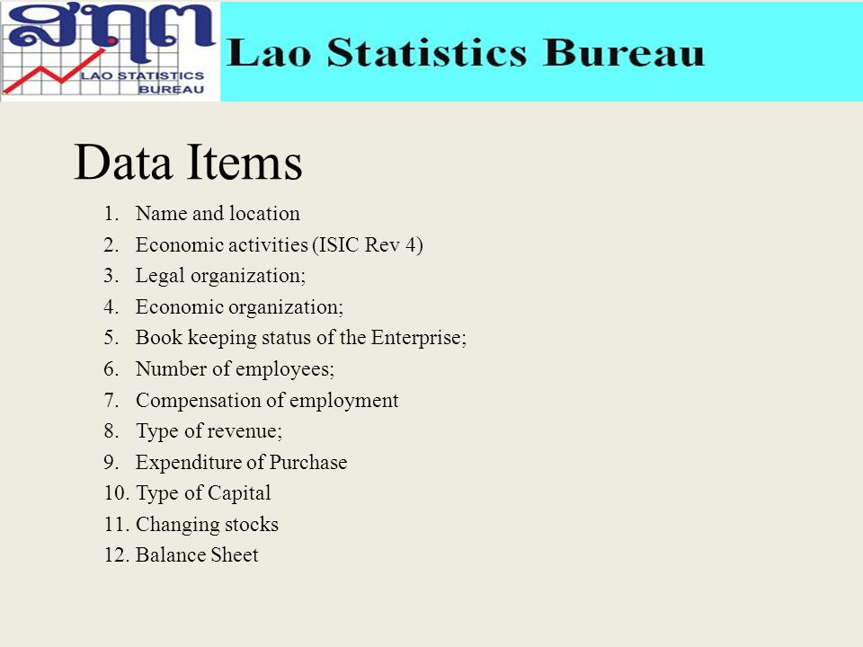 Data Items 1.Name and location 2.Economic activities (ISIC Rev 4) 3.Legal organization; 4.Economic organization; 5.Book keeping status of the Enterpri