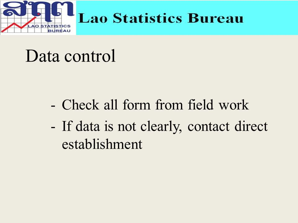 Data control -Check all form from field work -If data is not clearly, contact direct establishment