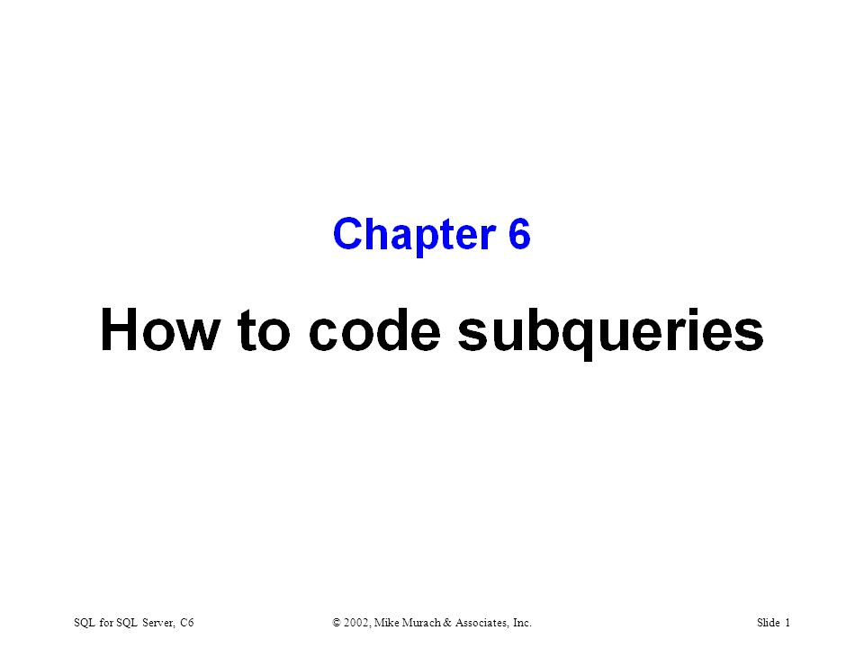 SQL for SQL Server, C6© 2002, Mike Murach & Associates, Inc.Slide 1