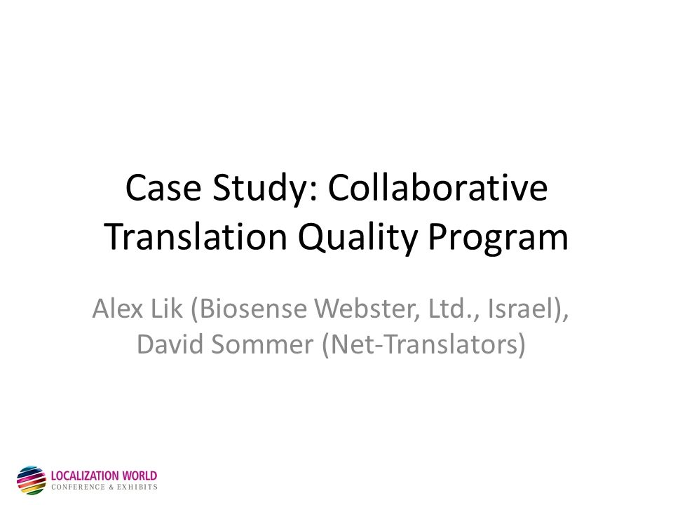 Case Study: Collaborative Translation Quality Program Alex Lik (Biosense Webster, Ltd., Israel), David Sommer (Net-Translators)