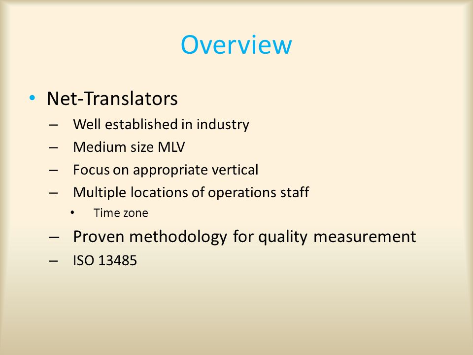 Overview Net-Translators – Well established in industry – Medium size MLV – Focus on appropriate vertical – Multiple locations of operations staff Time zone – Proven methodology for quality measurement – ISO 13485