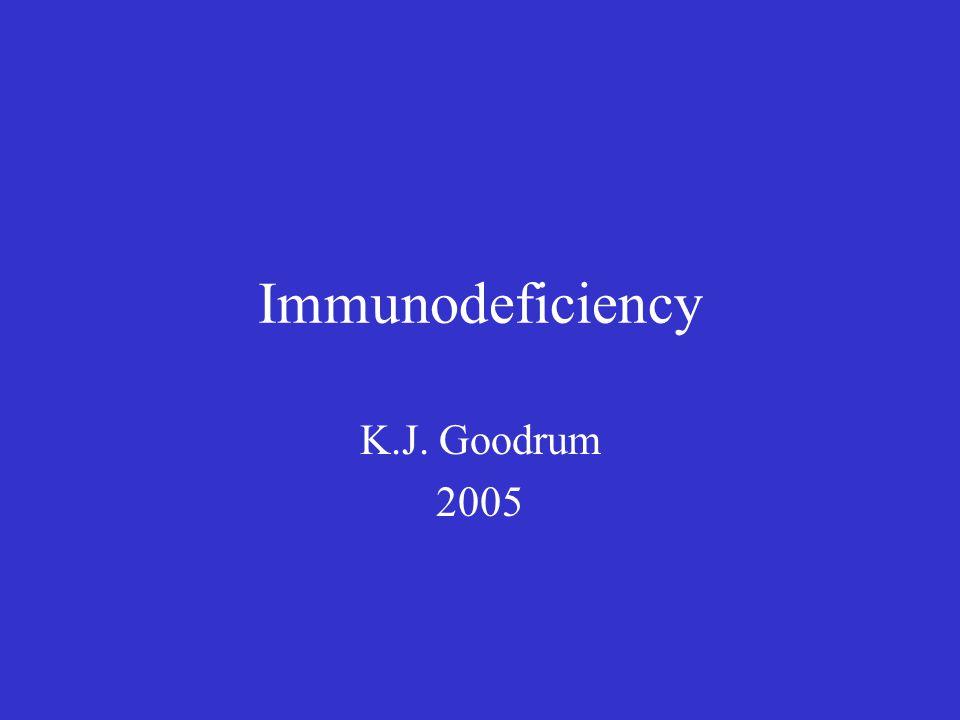 Immunodeficiency K.J. Goodrum 2005