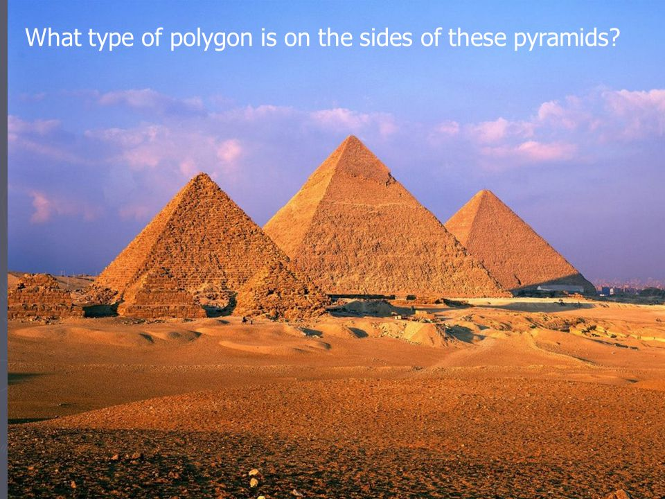 What type of polygon is on the sides of these pyramids?