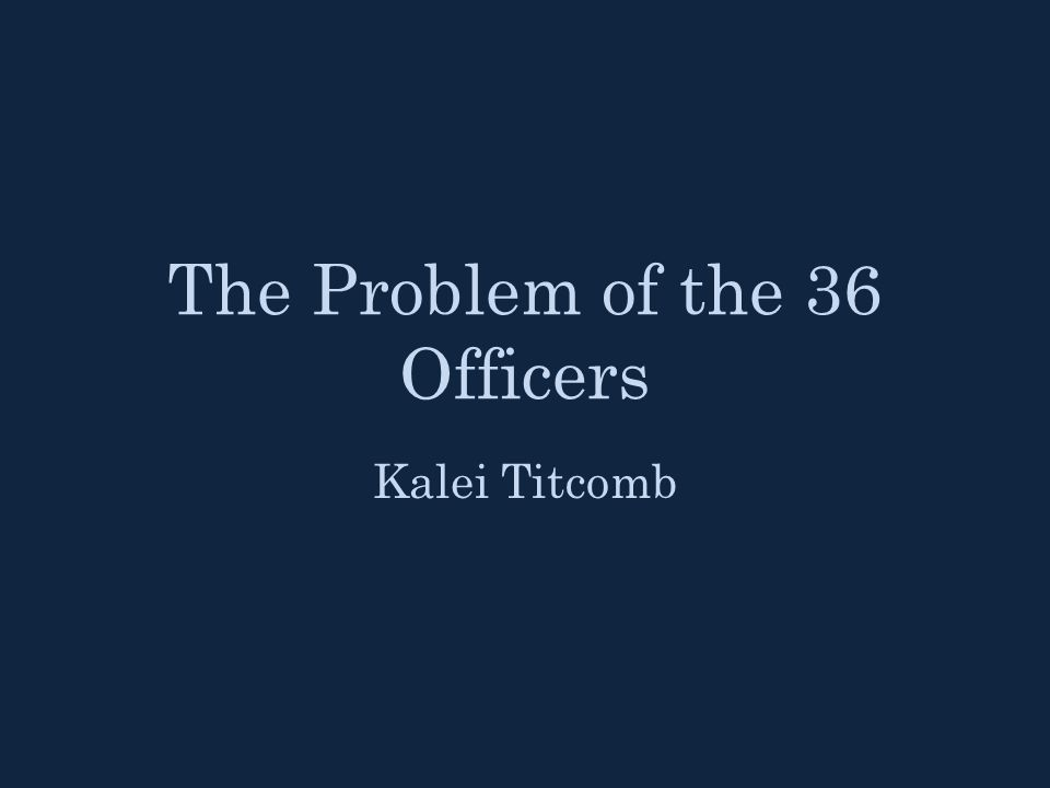 The Problem of the 36 Officers Kalei Titcomb