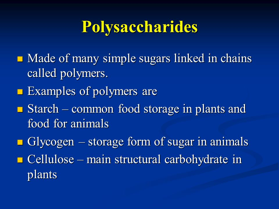 Polysaccharides Made of many simple sugars linked in chains called polymers.