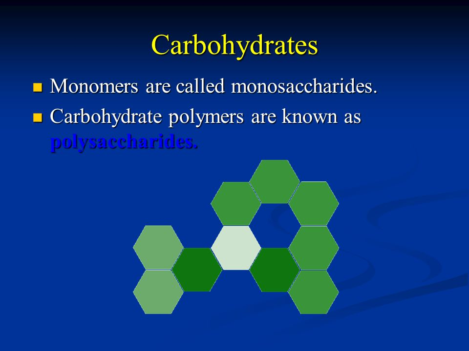 Carbohydrates Monomers are called monosaccharides.