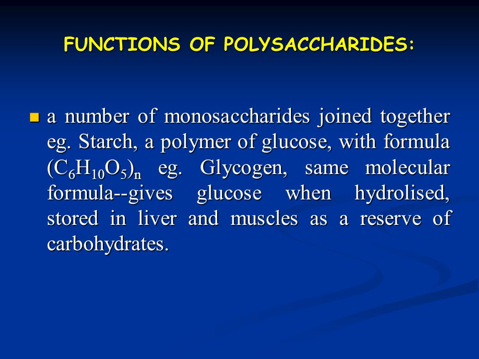 FUNCTIONS OF POLYSACCHARIDES: a number of monosaccharides joined together eg.
