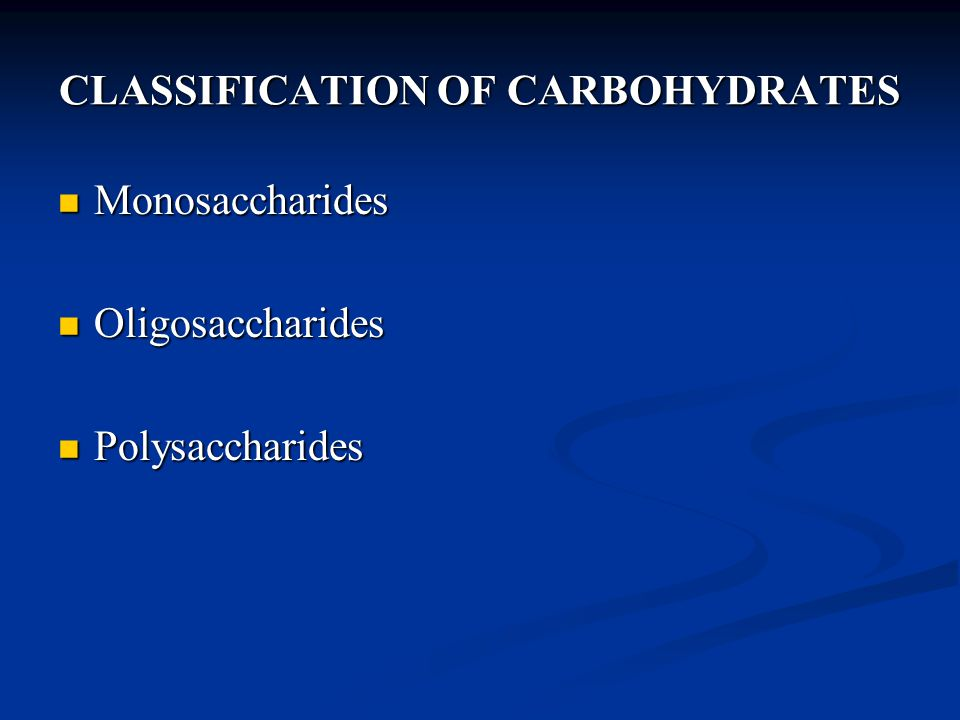 CLASSIFICATION OF CARBOHYDRATES Monosaccharides Monosaccharides Oligosaccharides Oligosaccharides Polysaccharides Polysaccharides