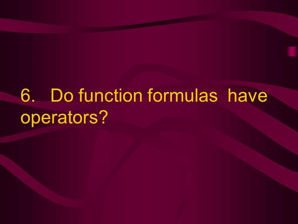 6. Do function formulas have operators