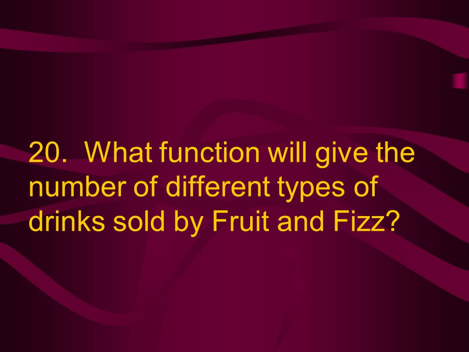 20. What function will give the number of different types of drinks sold by Fruit and Fizz