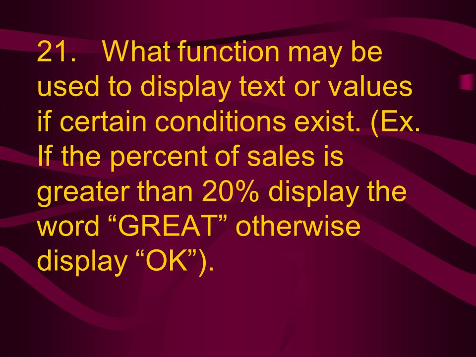 21. What function may be used to display text or values if certain conditions exist.