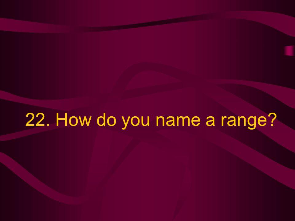 22. How do you name a range