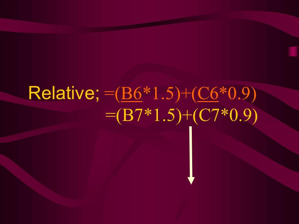 Relative; =(B6*1.5)+(C6*0.9) =(B7*1.5)+(C7*0.9)