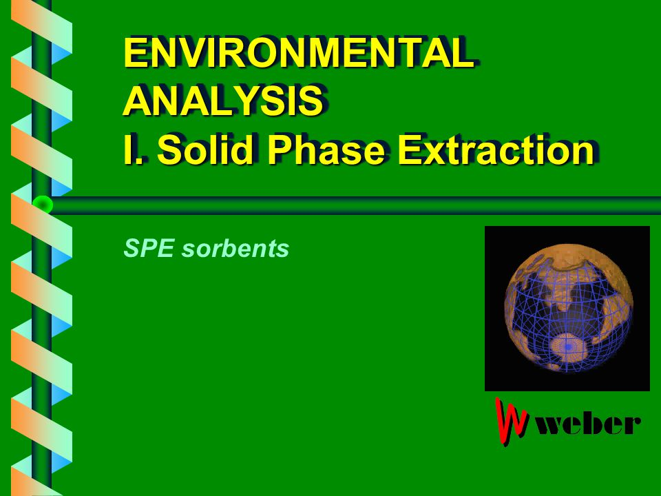 ENVIRONMENTAL ANALYSIS I. Solid Phase Extraction SPE sorbents