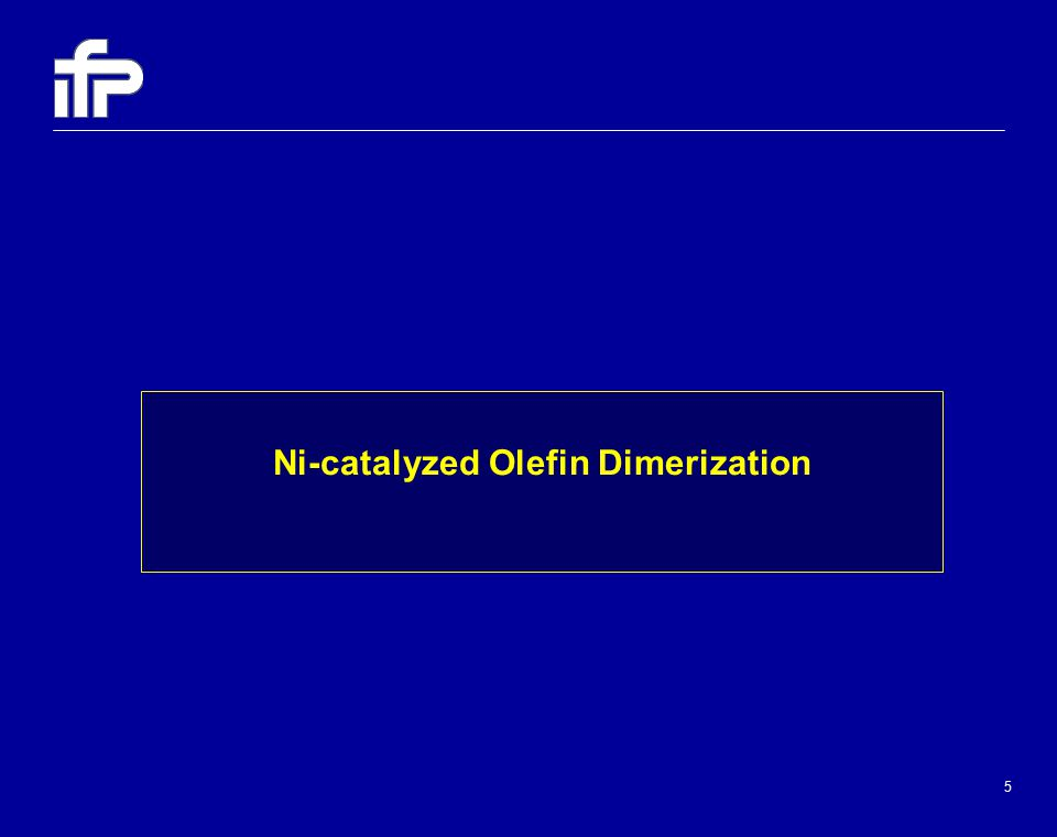 5 Ni-catalyzed Olefin Dimerization