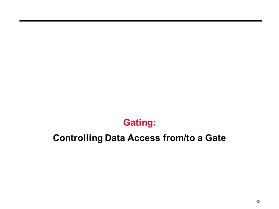 38 Gating: Controlling Data Access from/to a Gate
