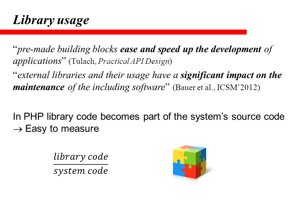 "Library usage ""pre-made building blocks ease and speed up the development of applications"" (Tulach, Practical API Design) ""external libraries and thei"