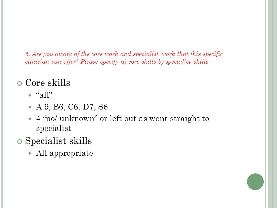 5. Are you aware of the core work and specialist work that this specific clinician can offer.