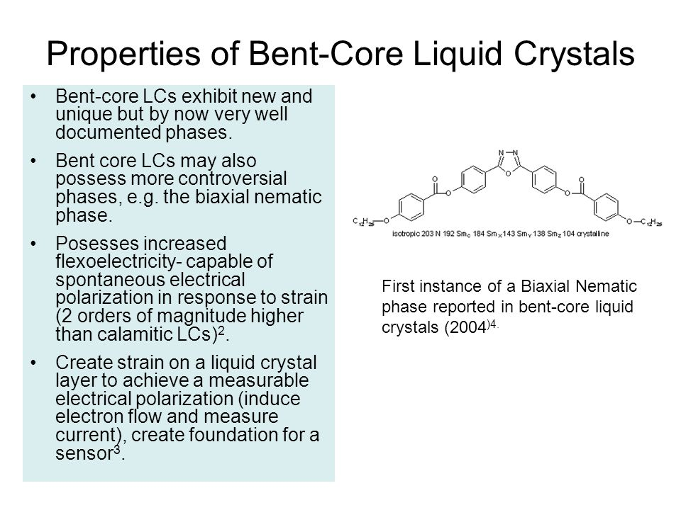 Properties of Bent-Core Liquid Crystals Bent-core LCs exhibit new and unique but by now very well documented phases.