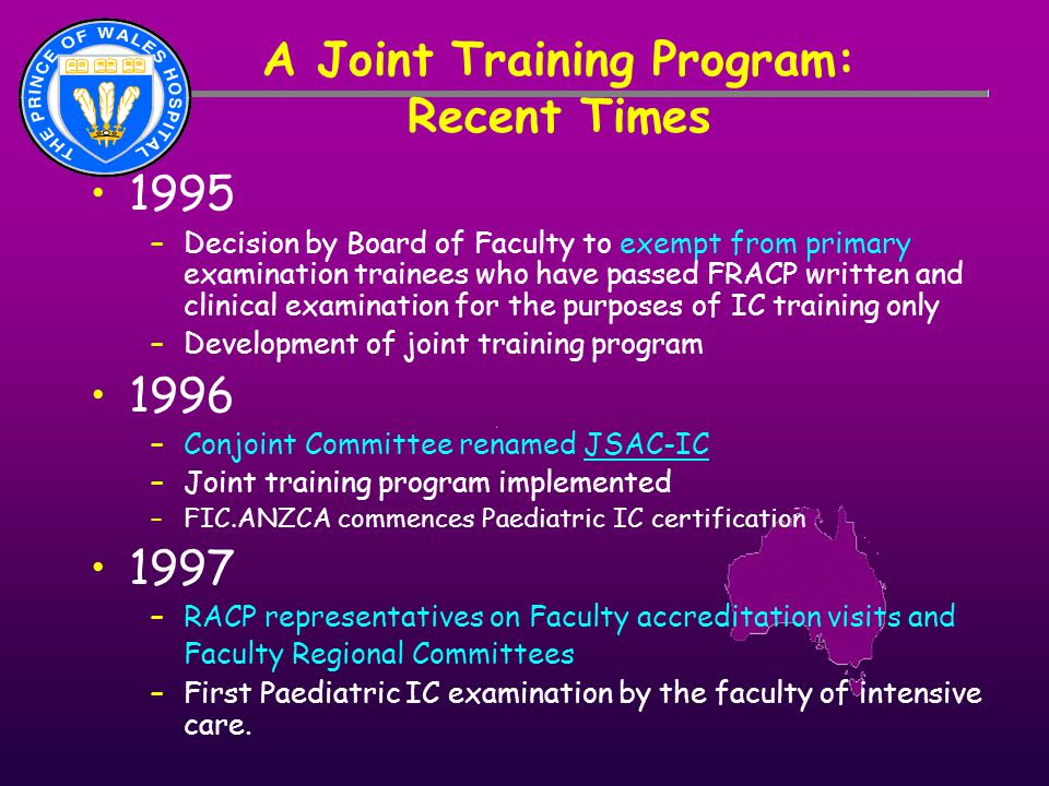 A Joint Training Program: Recent Times 1995 –Decision by Board of Faculty to exempt from primary examination trainees who have passed FRACP written an