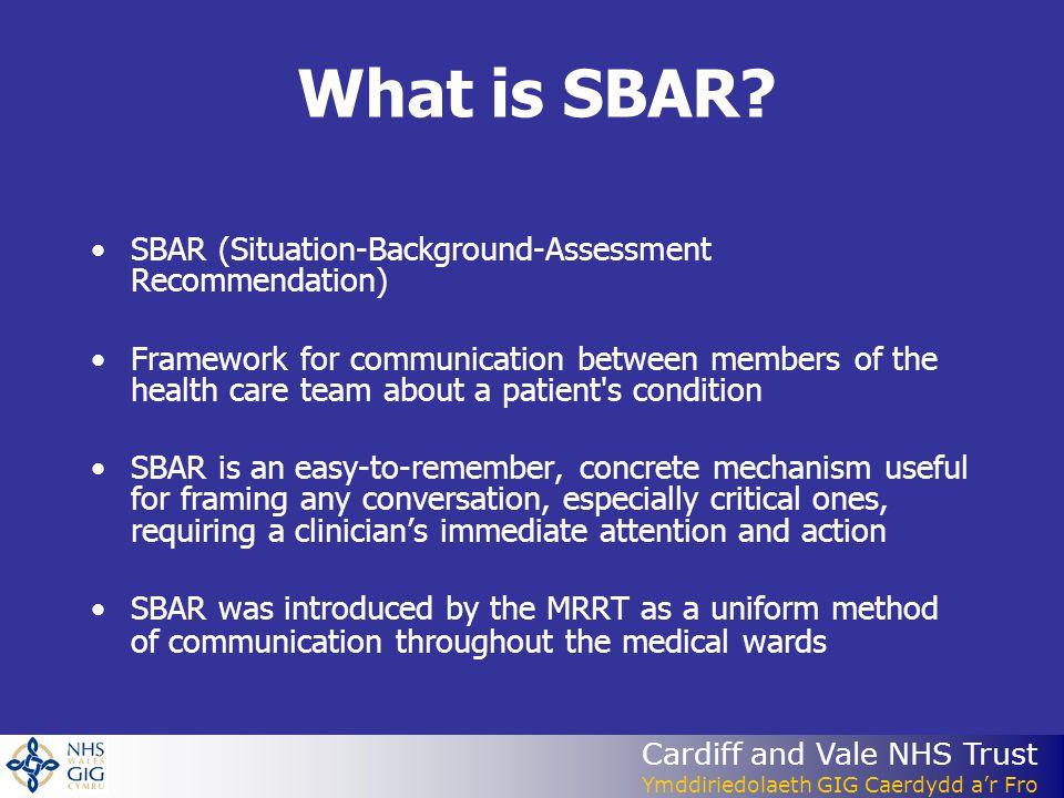 Cardiff and Vale NHS Trust Ymddiriedolaeth GIG Caerdydd a'r Fro What is SBAR.