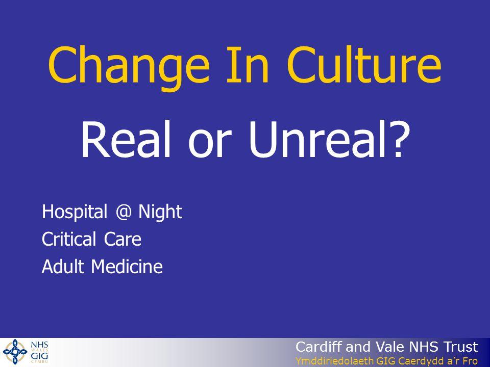 Cardiff and Vale NHS Trust Ymddiriedolaeth GIG Caerdydd a'r Fro Change In Culture Real or Unreal.