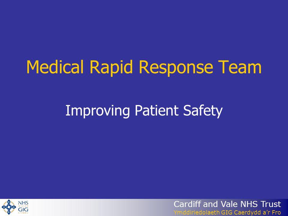 Cardiff and Vale NHS Trust Ymddiriedolaeth GIG Caerdydd a'r Fro Medical Rapid Response Team Improving Patient Safety
