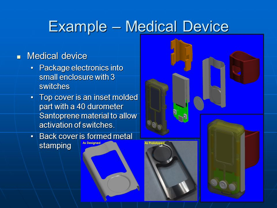 Example – Medical Device Medical device Medical device Package electronics into small enclosure with 3 switchesPackage electronics into small enclosur