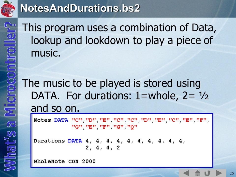 20NotesAndDurations.bs2 This program uses a combination of Data, lookup and lookdown to play a piece of music.