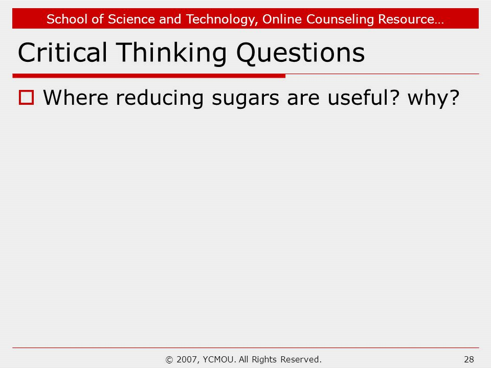 School of Science and Technology, Online Counseling Resource… Critical Thinking Questions  Where reducing sugars are useful.