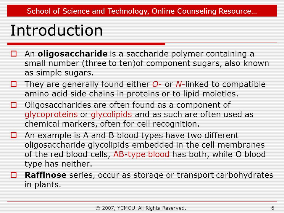 School of Science and Technology, Online Counseling Resource… Introduction  An oligosaccharide is a saccharide polymer containing a small number (three to ten)of component sugars, also known as simple sugars.