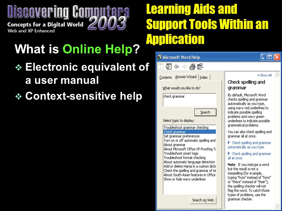 Learning Aids and Support Tools Within an Application What is Online Help.