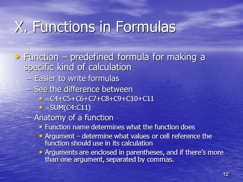 12 X. Functions in Formulas Function – predefined formula for making a specific kind of calculation Function – predefined formula for making a specifi