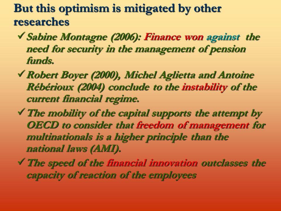 But this optimism is mitigated by other researches Sabine Montagne (2006): Finance won against the need for security in the management of pension funds.