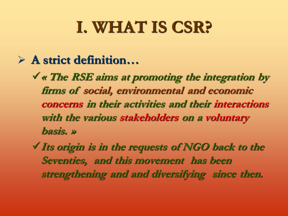 C5 : CSR appears to be a new form of good governance of the firms, and an antidote to the domination of the shareholder value… …But the voluntary nature and the variable geometry of the CSR make problematic its effectiveness.