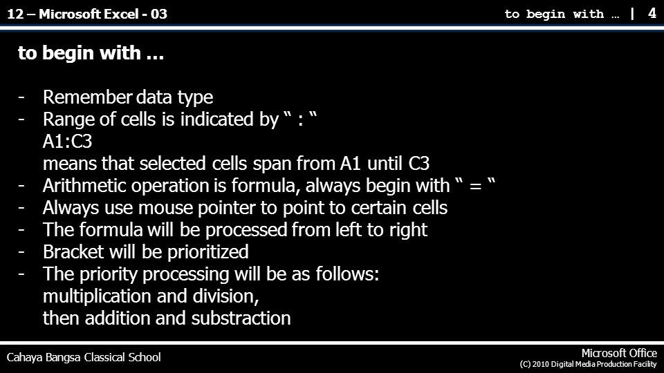 to begin with … | 4 Cahaya Bangsa Classical School Microsoft Office (C) 2010 Digital Media Production Facility to begin with … -Remember data type -Ra