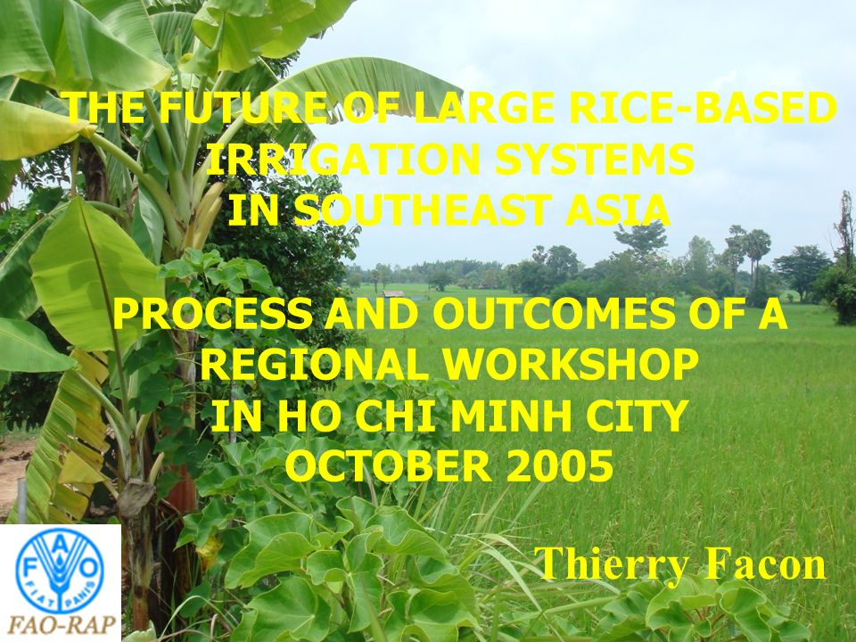 Topics The future of large rice-based irrigation systems in Southeast Asia A new FAO methodology to improve irrigation management: MASSCOTE