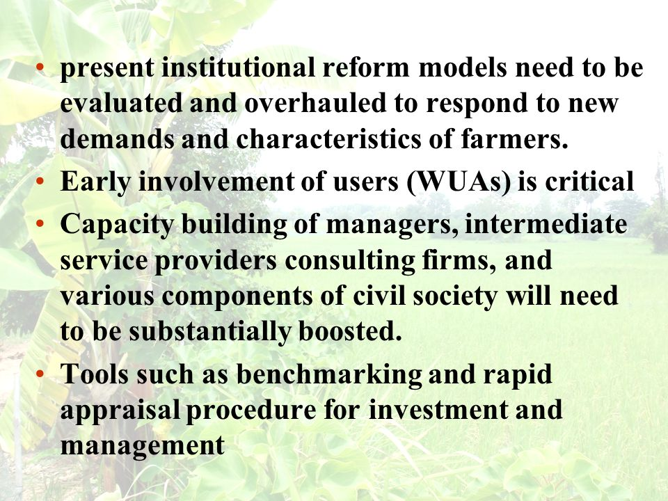 present institutional reform models need to be evaluated and overhauled to respond to new demands and characteristics of farmers.