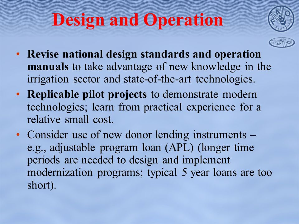 Revise national design standards and operation manuals to take advantage of new knowledge in the irrigation sector and state-of-the-art technologies.