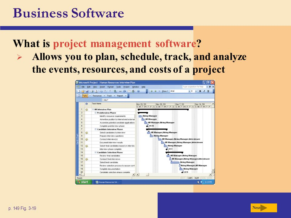 Business Software What is project management software? p. 149 Fig. 3-19  Allows you to plan, schedule, track, and analyze the events, resources, and
