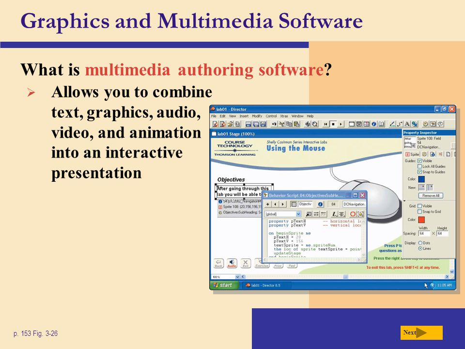 Graphics and Multimedia Software What is multimedia authoring software? p. 153 Fig. 3-26 Next  Allows you to combine text, graphics, audio, video, an