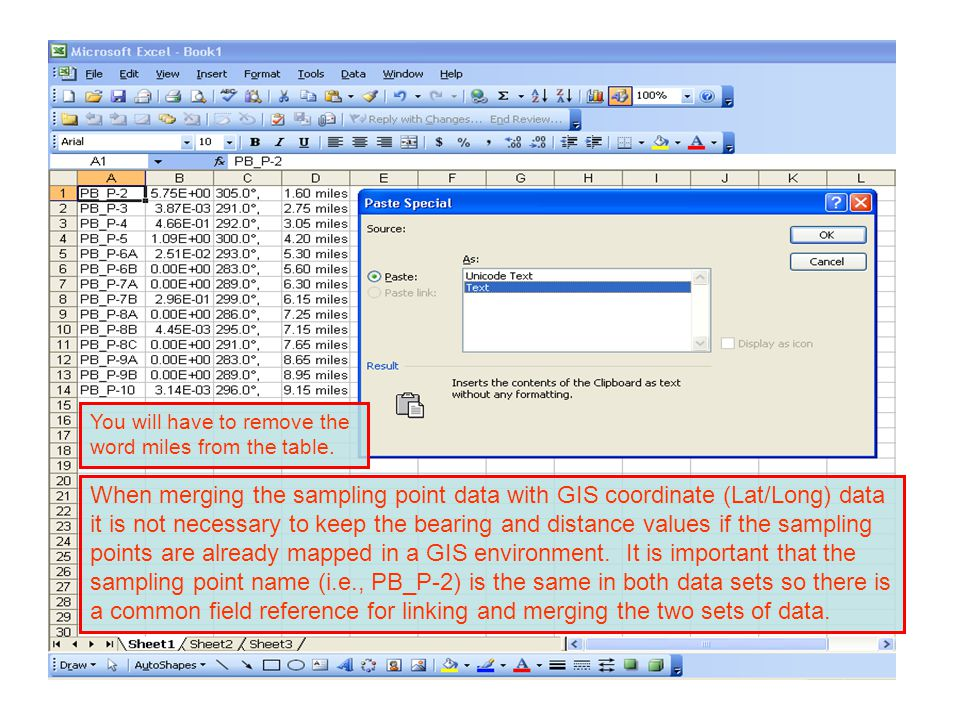 When merging the sampling point data with GIS coordinate (Lat/Long) data it is not necessary to keep the bearing and distance values if the sampling points are already mapped in a GIS environment.