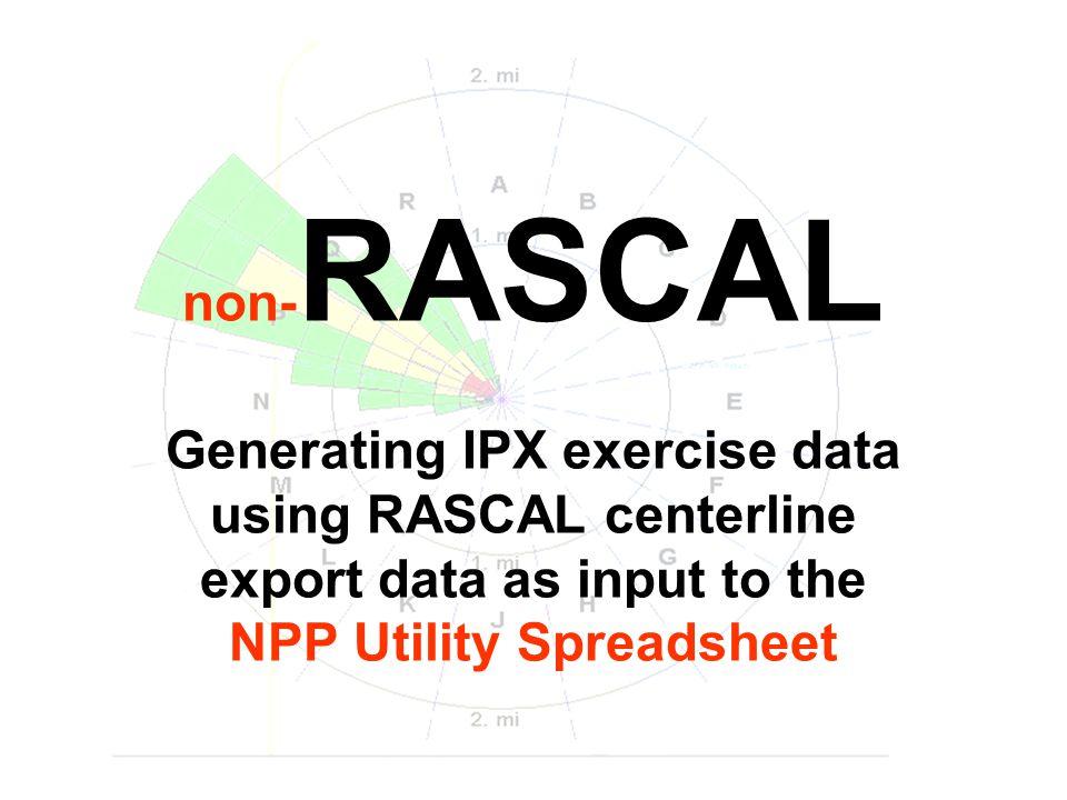 non- RASCAL Generating IPX exercise data using RASCAL centerline export data as input to the NPP Utility Spreadsheet